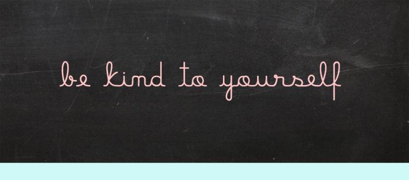 be kind to yoruself